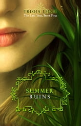 Summer Ruins - The Last Year, #4 ebook by Trisha Leigh