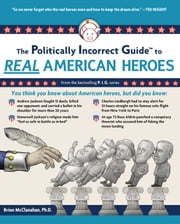 The Politically Incorrect Guide to Real American Heroes ebook by Brion McClanahan