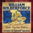 William Wilberforce - Take Up The Fight audiobook by