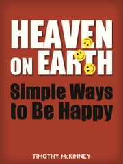 Heaven on Earth: Simple Ways to Be Happy ebook by Timothy McKinney