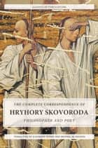The Complete Correspondence of Hryhory Skovoroda: Philosopher And Poet ebook by Hryhory Skovoroda