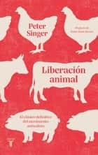 Liberación animal - El clásico definitivo del movimiento animalista eBook by Peter Singer