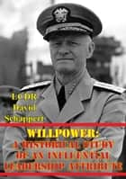 Willpower: A Historical Study Of An Influential Leadership Attribute ebook by LCDR David Schappert