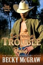 Borrowing Trouble - Texas Trouble, #12 ebook by Becky McGraw