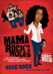 Mama Rock's Rules - Ten Lessons for Raising Ten (or less) Su ebook by Rose Rock,Valerie Graham