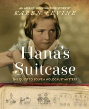 Hana's Suitcase - The Quest to Solve a Holocaust Mystery ebook by Karen Levine