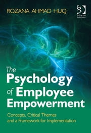 The Psychology of Employee Empowerment - Concepts, Critical Themes and a Framework for Implementation ebook by Dr Rozana Huq