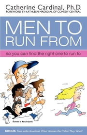 Men to Run from - So You Can Find the Right One to Run to ebook by Catherine Cardinal