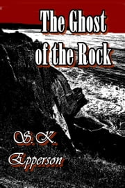 The Ghost of the Rock ebook by S.K. Epperson