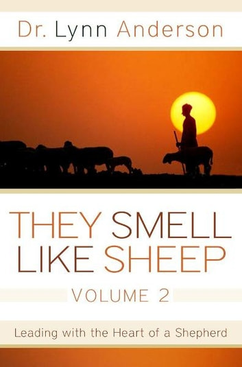They Smell Like Sheep, Volume 2 - Leading with the Heart of a Shepherd ebook by Dr. Lynn Anderson Dr.