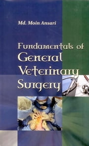Fundamentals of General Veterinary Surgery ebook by Dr. Md. Moin Ansari