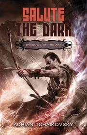 Salute the Dark ebook by Adrian Tchaikovsky