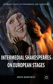 Intermedial Shakespeares on European Stages ebook by Aneta Mancewicz