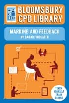 Bloomsbury CPD Library: Marking and Feedback ebook by Sarah Findlater,Sarah Findlater