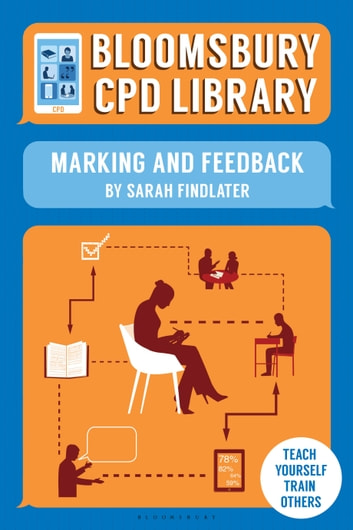Bloomsbury CPD Library: Marking and Feedback ebook by Sarah Findlater,Sarah Findlater,Bloomsbury CPD Library
