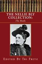 The Nellie Bly Collection: The Books ebook by Tri Fritz