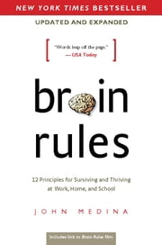 Brain Rules (Updated and Expanded) - 12 Principles for Surviving and Thriving at Work, Home, and School ebook by John Medina