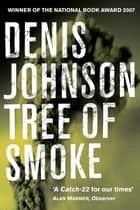 Tree of Smoke eBook by Denis Johnson