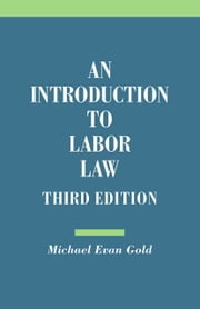An Introduction to Labor Law, Third Edition ebook by Michael Evan Gold