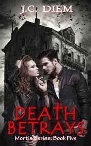 Death Betrays - Mortis Vampire Series, #5 ebook by J.C. Diem
