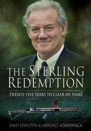 The Sterling Redemption - Twenty Five Years To Clear My Name ebook by James Edmiston,Lawrence Kormornick