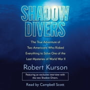 Shadow Divers - The True Adventure of Two Americans Who Risked Everything to Solve One of the Last Mysteries of World War II audiobook by Robert Kurson