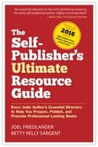 The Self-Publisher's Ultimate Resource Guide ebook by Joel Friedlander,Betty Kelly Sargent