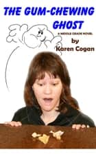 The Gum Chewing Ghost ebook by Karen Cogan