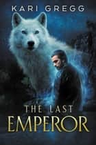 The Last Emperor ebook by Kari Gregg