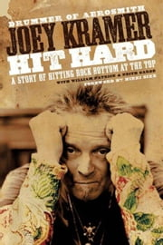 Hit Hard - A Story of Hitting Rock Bottom at the Top ebook by Joey Kramer