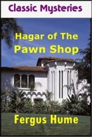 Hagar of the Pawn Shop ebook by Fergus Hume
