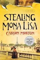 Stealing Mona Lisa - A Mystery ebook by Carson Morton