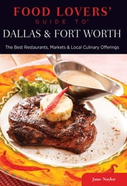 Food Lovers' Guide to® Dallas & Fort Worth - The Best Restaurants, Markets & Local Culinary Offerings ebook by June Naylor