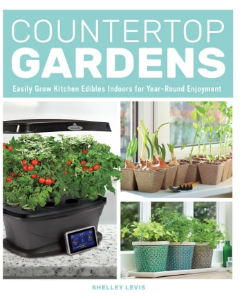 Countertop Gardens - Easily Grow Kitchen Edibles Indoors for Year-Round Enjoyment ebook by Shelley Levis