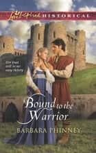 Bound to the Warrior (Mills & Boon Love Inspired Historical) eBook by Barbara Phinney