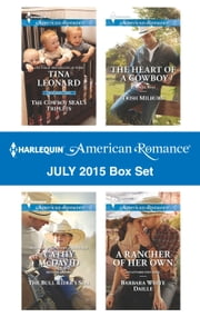 Harlequin American Romance July 2015 Box Set - The Cowboy SEAL's Triplets\The Bull Rider's Son\The Heart of a Cowboy\A Rancher of Her Own ebook by Tina Leonard,Cathy McDavid,Trish Milburn,Barbara White Daille