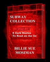THE SUBWAY COLLECTION-A Box Set of 8 Dark Stores to Read on the Go ebook by Billie Sue Mosiman