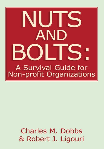 Nuts and Bolts: a Survival Guide for Non-Profit Organizations ebook by Robert J. Ligouri,Charles M. Dobbs