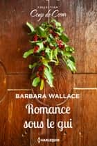 Romance sous le gui ebook by Barbara Wallace