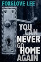 You Can Never Go Home Again ebook by Foxglove Lee