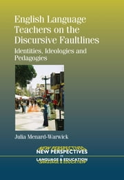 English Language Teachers on the Discursive Faultlines - Identities, Ideologies and Pedagogies ebook by Julia Menard-Warwick