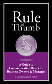 Rule of Thumb: A Guide to Communication Basics for Small Business Owners & Managers ebook by Marian Shalander Kaiser