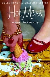 Hot Mess: Summer in the City ebook by Julie Kraut,Shallon Lester