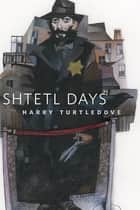 Shtetl Days ebook by Harry Turtledove