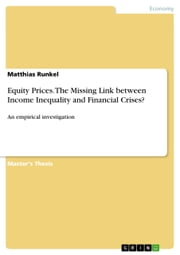 Equity Prices. The Missing Link between Income Inequality and Financial Crises? - An empirical investigation ebook by Matthias Runkel