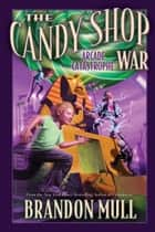 The Candy Shop War, Vol. 2 ebook by Brandon Mull