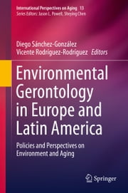 Environmental Gerontology in Europe and Latin America - Policies and Perspectives on Environment and Aging ebook by Diego Sánchez-González,Vicente Rodríguez-Rodríguez