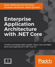 Enterprise Application Architecture with .NET Core ebook by Ovais Mehboob Ahmed Khan,Ganesan Senthilvel,Habib Qureshi