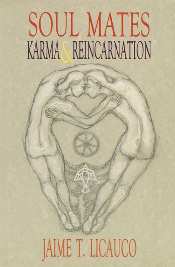 Soul Mates, Karma and Reincarnation ebook by Jaime T. Licauco