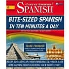 Bite-Sized Spanish in Ten Minutes a Day - Begin Speaking Spanish Immediately with Easy Bite-Sized Lessons During Your Down Time! audiobook by Mark Frobose